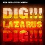 "Nick Cave and the Bad Seeds ""Dig, Lazarus, Dig!!!"""
